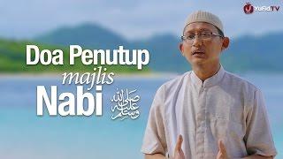 Ceramah Singkat: Doa Penutup Majelis Nabi - Ustadz Abu Yahya Badru Salam, Lc.