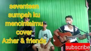 Seventeen - sumpah ku mencintaimu || cover by Azhar & friends