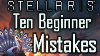 Stellaris: Ten Beginner Mistakes (& How To Avoid Them) - Stellaris Tutorial / Stellaris Tips