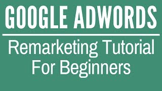 Google Remarketing Tutorial For Beginners 2017-2018 - Google AdWords Display Remarketing Tutorial