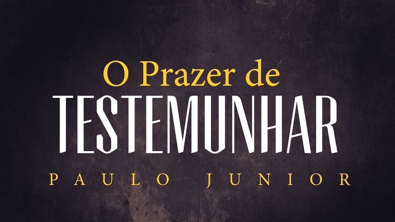 O Prazer de Testemunhar - Paulo Junior