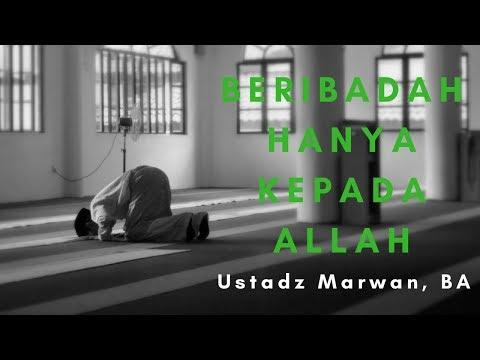 Ustadz Marwan BA - Beribadah Hanya Kepada Allah