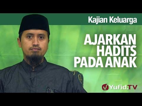 Kajian Islam dan Keluarga: Ajarkan Hadits Kepada Anak - Abdullah Zaen, MA
