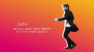 Josh Groban With Andrea Bocelli We Will Meet Once Again Official Audio