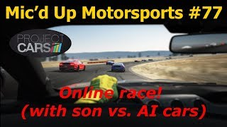 Mic'd Up Motorsports #77 - Project CARS - Multiplayer race