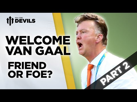 Friend or Foe?   Welcome Van Gaal   Manchester United Manager