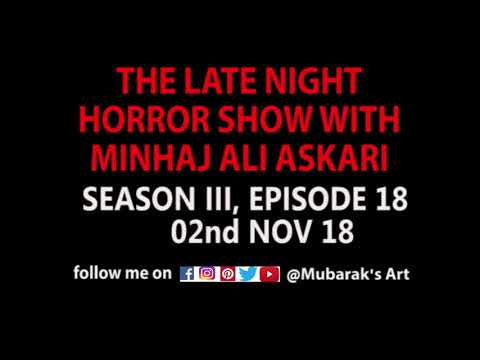 The Late Night Horror Show with Minhaj Ali Askari Season 3, Episode 18 ( 02 Nov 18)