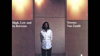 Watch Townes Van Zandt You Are Not Needed Now video
