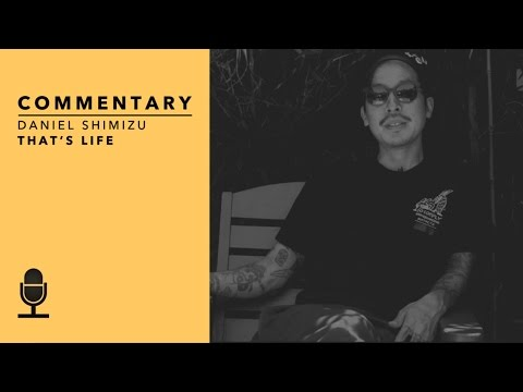 Daniel Shimizu, That's Life Commentary