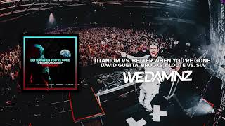 David Guetta Brooks Loote Vs Sia Titanium Vs Better When You 39 Re Gone Wedamnz Mashup