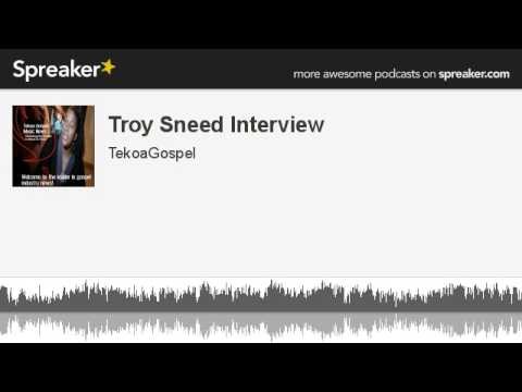 Troy Sneed Interview (made with Spreaker)