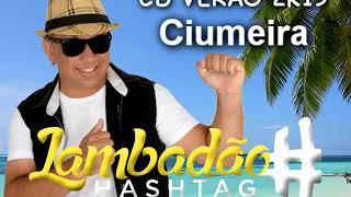 Ciumeira - Lambadão Hashtag CD Verão 2k19
