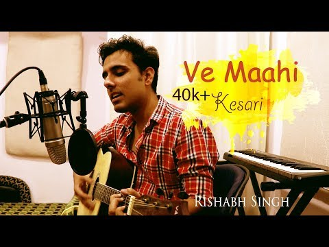 Download Lagu  Ve Maahi | Kesari | Cover ft. Rishabh Singh | Arijit Singh & Asees Kaur Mp3 Free