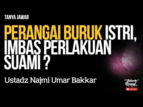 Tanya Jawab : Perangai Buruk Istri, Imbas Perlakuan Suami ? - Ustadz Najmi Umar Bakkar