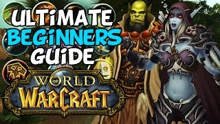 "World Of Warcraft Beginners Guide ""Everything You Need To Know"""
