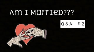 Am I Married?! | Q&A #2