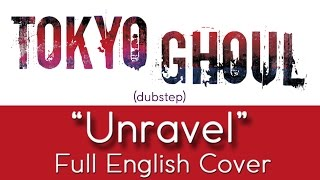 Tokyo Ghoul 34 Unravel 34 Dubstep Full English By The Unknown Songbird