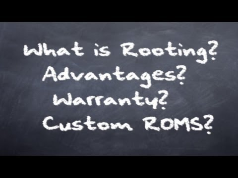What is Rooting? Advantages of Rooting. Custom ROMS. Warranty - Everything You Need to Know!