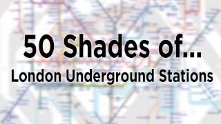 50 shades of London Tube Stations (EXPLICIT!... sort of)