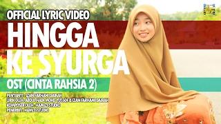 OFFICIAL LYRIC VIDEO HINGGA KE SYURGA - OST CINTA RAHSIA 2