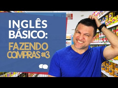 Aula de ingles Basico 3  - FAZENDO COMPRAS