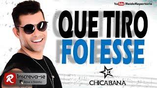 Chicabana - QUE TIRO FOI ESSE - Música Nova 2018 CD Carnaval 2018