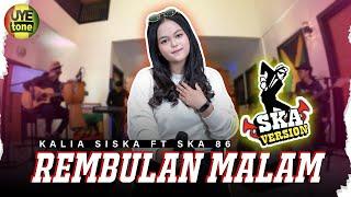Download lagu REMBULAN MALAM - KALIA SISKA ft SKA86   REGGAE SKA VERSION