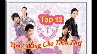 Tìm Chồng Cho Tiểu Thư   Tập 12   Phim Tâm Lý Hài Hước Trung Quốc   MPlus