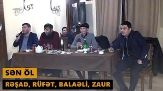 SƏN ÖL 2017 (Rəşad, Rüfət, Balaəli, Zaur) Meyxana
