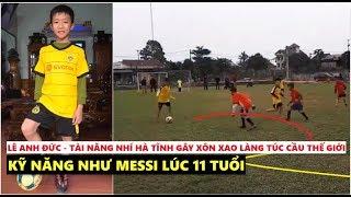 Lê Anh Đức Thần đồng bóng đá Hà Tĩnh gây xôn xao làng túc cầu TG với đoạn clip chơi bóng như Messi