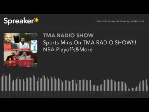Sports Mins On TMA RADIO SHOW!!! NBA Playoffs&More