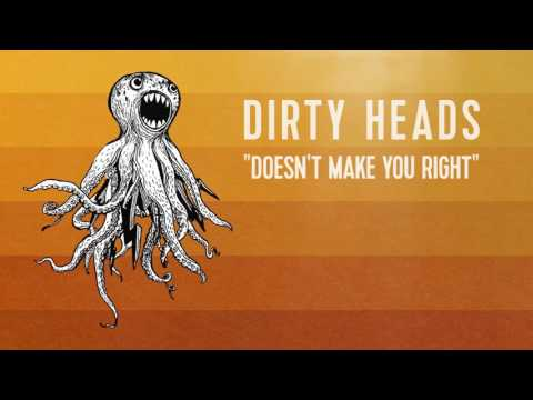 Dirty Heads - 'doesn't Make You Right'