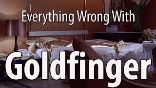 Everything Wrong With Goldfinger In 16 Minutes Or Less