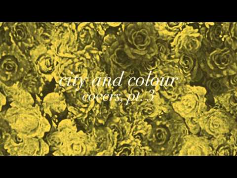 City And Colour - Un-thinkable Im Ready
