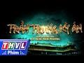 THVL | Phim sắp chiếu trên THVL : Trần Trung kỳ án