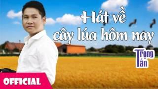 Hát Về Cây Lúa Hôm Nay - Trọng Tấn