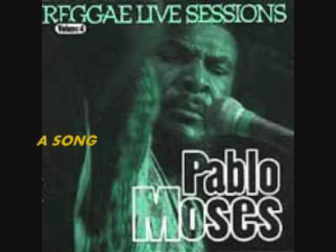 pablo moses A SONG