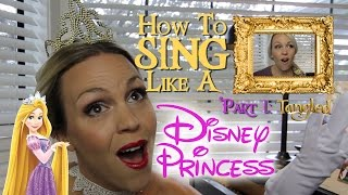 How to Sing: Like a Disney Princess Pt. 1: Rapunzel - Evynne Hollens