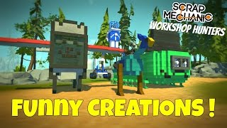 FUNNY CREATIONS!  - Scrap Mechanic Workshop Hunters - EP 3