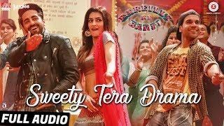 Sweety Tera Drama Full Audio Bareilly Ki Barfi Kriti Ayushmann Rajkummar Tanishk B