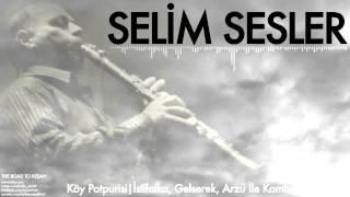 Selim Sesler Köy Potpurisi İstifalka Gelserek Arzu İle Kamber The Road To Keşan 1999 Kalan Müzik