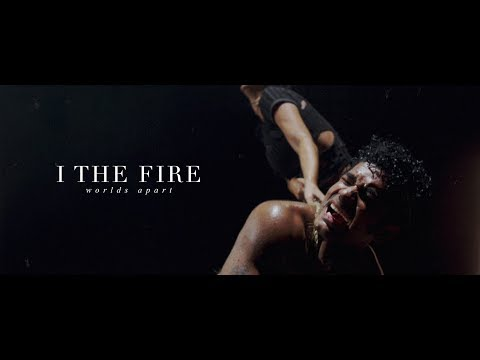 I The Fire - Worlds Apart (OFFICIAL MUSIC VIDEO)