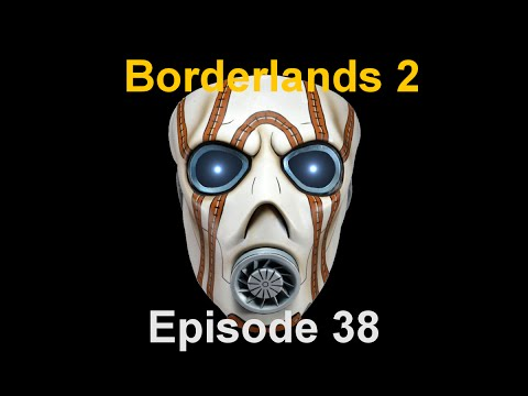 Borderlands 2: Episode 38 - CREEPER!