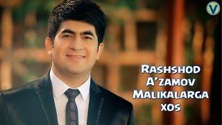 Rashshod A'zamov - Malikalarga xos | Рашшод Аъзамов - Маликаларга хос