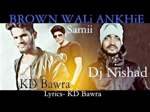 Brown Wali Ankhie || Kd bawra ft. Dj Nishad & Samii || Still video 2017