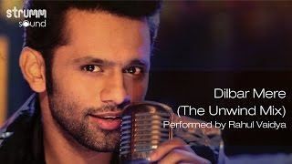 Dilbar Mere (The Unwind Mix) by Rahul Vaidya