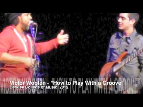Victor Wooten (Groove) Music Lesson at Berklee 2012