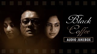 Black Coffee | Full Audio Jukebox | Atanu Bose | Saswata Chatterjee | Paoli Dam | 2017