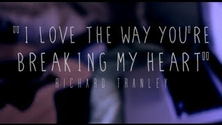 """I Love the Way You're Breaking My Heart"" (Cover) - Richard Tranley"