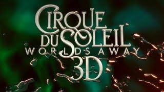 Cirque du Soleil: Worlds Away (2012) - Official Trailer